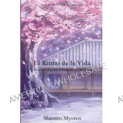 El Ritmo de La Vida, Una Introduccion Al Budismo de Nichiren by Maestro Myoren, 9781493592630.