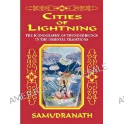 Cities of Lightning, The Iconography of Thunder-Beings in the Oriental Traditions by Samudranath, 9780966020304.