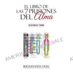 El Libro de Las 7 Prisiones del Alma, Segundo Tomo by Budasinanda Vivek, 9781463379490.
