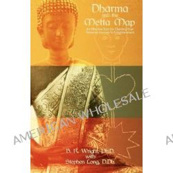 Dharma and the Metta Map, An Effective Tool for Charting Your Personal Journey to Enlightenment by Barbara Wright Ph D, 9781478357681.