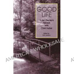 Good Life, A Zen Precepts Retreat with Cheri Huber by Cheri Huber, 9780963078421.
