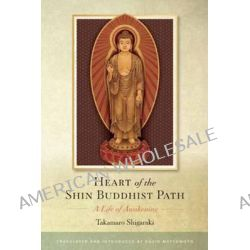 Heart of the Shin Buddhist Path, A Life of Awakening by Takamaro Shigaraki, 9781614290490.