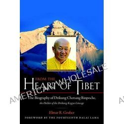 From the Heart of Tibet, The Biography of Drikung Chetsang Rinpoche, the Holder of the Drikung Kagyu Lineage by Elmar R. Gruber, 9781590307656.