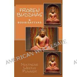 Frozen Buddhas, Weekly Planner by Prof Raymond Pasinski, 9781478267003.