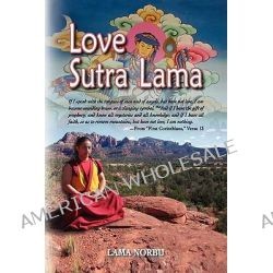 Love Sutra Lama by Lama Norbu, 9780982733769.