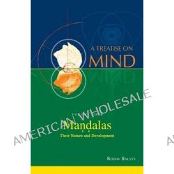 Mandalas, Their Nature and Development (Vol.4 of a Treatise on Mind) by Bodo Balsys, 9780992356835.