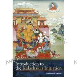 Introduction to the Kalachakra Initiation by Alexander Berzin, 9781559393737.