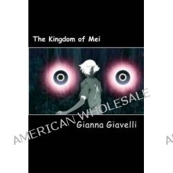 The Kingdom of Mei by Gianna Giavelli, 9781475188325.