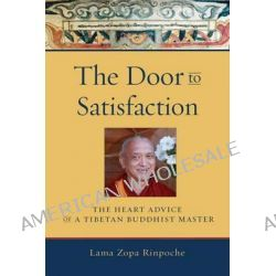 The Door to Satisfaction, The Heart Advice of a Tibetan Buddhist Master by Lama Zopa Rinpoche, 9780861713103.