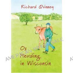 Ox Herding in Wisconsin by Richard Quinney, 9780983517429.