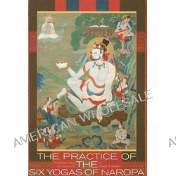 Practice of the Six Yogas of Naropa by Glenn H. Mullin, 9781559392563.