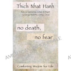 No Death, No Fear, Comforting Wisdom for Life by Thich Nhat Hanh, 9781573223331.