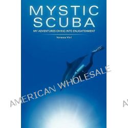 Mystic Scuba, My Adventures Diving Into Enlightenment by Vanessa Vitri, 9781451579253.