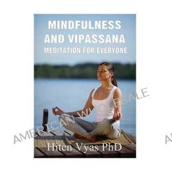 Mindfulness and Vipassana, Meditation for Everyone by Hiten Vyas, 9781484856185.
