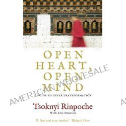 Open Heart, Open Mind , A Guide to Inner Transformation by Tsoknyi Rinpoche, 9781846043444.