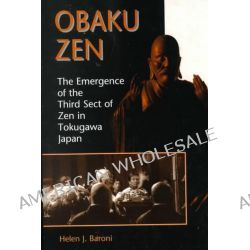 Obaku Zen, The Emergence of the Third Sect of Zen in Tokugawa Japan by Helen J. Baroni, 9780824822439.
