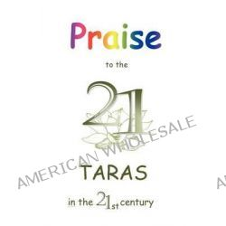 Praise to the 21 Taras in the 21st Century by Pema Jangku, 9781907897023.