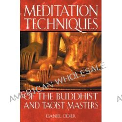 Meditation Techniques of the Buddhist and Taoist Masters by Daniel Odier, 9780892819676.
