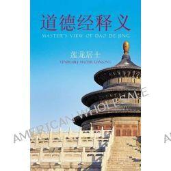 Master's View of DAO de Jing, Master's View of Dao De Jing by Venerable Master Lianlong, 9781466990517.
