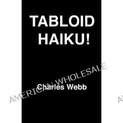 Tabloid Haiku! by Charles Webb, 9781456447144.