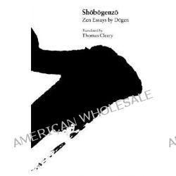 Shobogenzo, Zen Essays by Dogen by Dogen, 9780824814014.