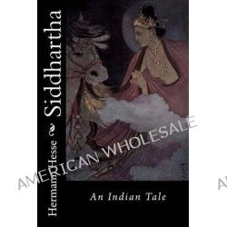 Siddhartha, An Indian Tale by Hermann Hesse, 9781491286067.