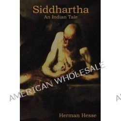 Siddhartha, An Indian Tale by Hermann Hesse, 9781618950499.