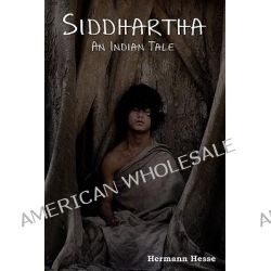 Siddhartha, An Indian Tale by Hermann Hesse, 9781604442632.
