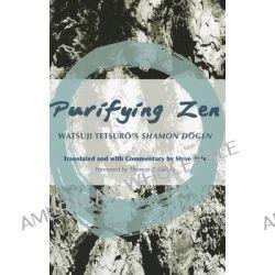 """Purifying Zen, Watsuji Tetsuro's """"Shamon Dogen"""" by Tetsuro Watsuji, 9780824835569."""