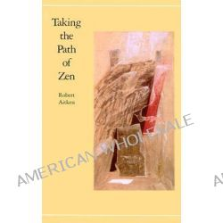 Taking the Path of Zen, Taking the Path of Zen Ppr by Robert Aitken, 9780865470804.