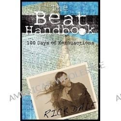 The Beat Handbook, 100 Days of Kerouactions by Rick Dale D Ed, 9781439204740.