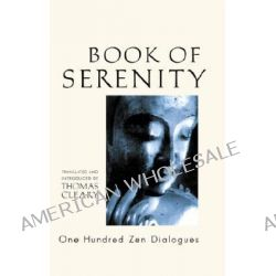 The Book of Serenity, One Hundred ZEN Dialogues by Thomas Cleary, 9781590302491.