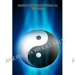 Signs & Symbols Journal #1, Yin Yang (Blank Pages): 200 Page Journal by Signs Symbols, 9781494958282.