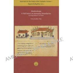Simavicarana, A Pali Letter on Monastic Boundaries by King Rama IV of Siam by Petra Kieffer-Pulz, 9789743503993.