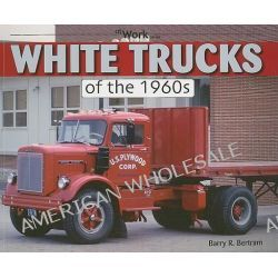 White Trucks of the 1960s by Barry R. Bertram, 9781583882405.