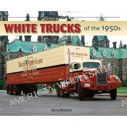 White Trucks of the 1950s by Barry R. Bertram, 9781583882306.