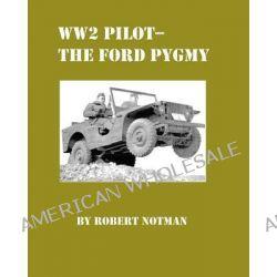 Ww2 Pilot Model-The Ford Pygmy by Robert Notman, 9781434845580.