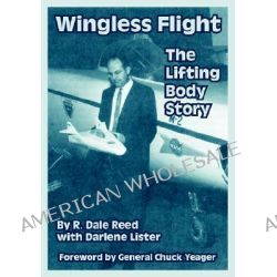 Wingless Flight, The Lifting Body Story by R Dale Reed, 9781410221223.