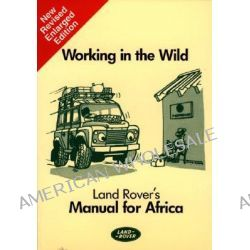 Working in the Wild, Land Rover's Manual for Africa by William Treneman, 9781855202856.
