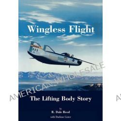 Wingless Flight, The Lifting Body Story (NASA History Series SP-4220) by Dale R. Reed, 9781780392202.