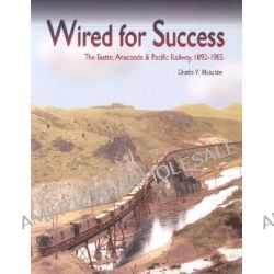 Wired for Success, The Butte, Anaconda & Pacific Railway, 1892-1985 by Charles V Mutschler, 9780874222524.