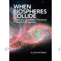 When Biospheres Collide, A History of NASA's Planetary Protection Programs (NASA History Publication SP-2011-4234) by Michael Meltzer, 9781780397016.