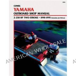 Yamaha 2-250hp 2-Stroke Outboards, (Includes Jet Drives) 1990-1995, Outboard Shop Manual by Clymer Publications, 9780892876501.
