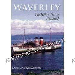 Waverley, Paddler for a Pound by Douglas McGowan, 9780752428772.