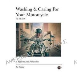 Washing & Caring for Your Motorcycle by MR Al Scott, 9780615960777.