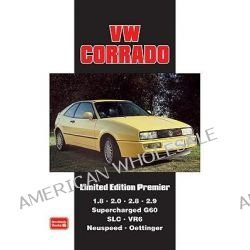 VW Corrado Limited Edition Premier, Models Reported on: 1.8 2.0 2.8 2.9 Supercharged G60 SLC VR6 Neuspeed Oettinger by R. M. Clarke, 9781855208292.