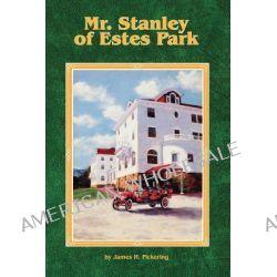 Mr. Stanley of Estes Park by James H Pickering, 9781886727052.