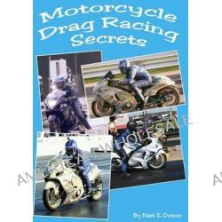 Motorcycle Drag Racing Secrets by MR Mark E Dotson, 9781461169970.