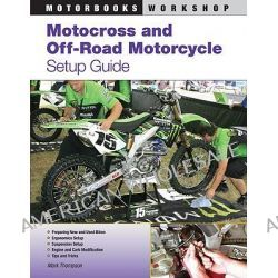 Motocross And Off-Road Motorcycle Setup Guide by Mark Thomson, 9780760335963.