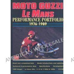 Moto Guzzi Le Mans Performance Portfolio, 1976-1989, Performance Portfolio, 1976-1989 by R. M. Clarke, 9781855205093.